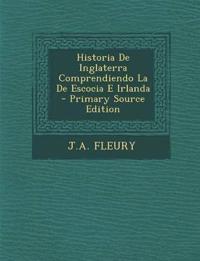 Historia De Inglaterra Comprendiendo La De Escocia E Irlanda - Primary Source Edition