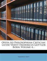 Opera Ad Philosophiam Criticam: Latine Vertit Fredericus Gottlob Born, Volume 4...
