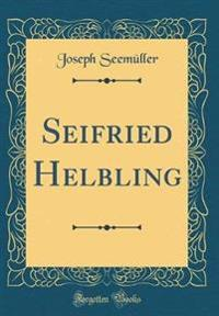 Seifried Helbling (Classic Reprint)
