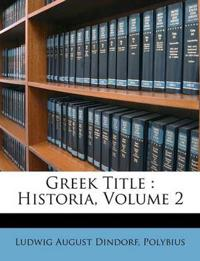 Greek Title : Historia, Volume 2
