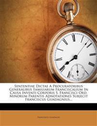 Sententiae Dictae A Procuratoribus Generalibus Familiarum Franciscalium In Causa Inventi Corporis S. Francisci Ord. Minorum Parentis Adnotationes Subj