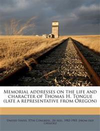 Memorial addresses on the life and character of Thomas H. Tongue (late a representative from Oregon)