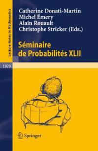 Seminaire de Probabilites XLII