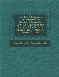 Les Chef-D' Uvres Dramatiques de Messieurs Corneille, Avec Le Jugement Des Scavans a la Suite de Chaque Piece - Primary Source Edition