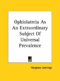 Ophiolatreia As an Extraordinary Subject of Universal Prevalence