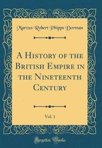 A History of the British Empire in the Nineteenth Century, Vol. 1 (Classic Reprint)
