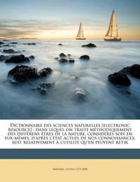 Dictionnaire des sciences naturelles [electronic resource] : dans lequel on traite méthodiquement des différens êtres de la nature, considérés soit en