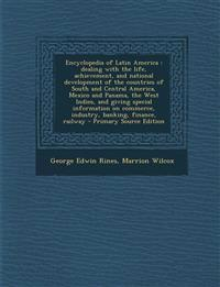 Encyclopedia of Latin America: Dealing with the Life, Achievement, and National Development of the Countries of South and Central America, Mexico and
