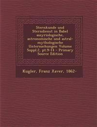 Sternkunde und Sterndienst in Babel assyriologische, astronomische und astral-mythologische Untersuchungen Volume Suppl.2, pt.9-14