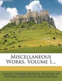 Miscellaneous Works, Volume 1...