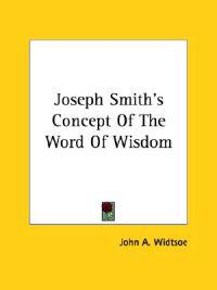 Joseph Smith's Concept of the Word of Wisdom