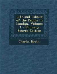 Life and Labour of the People in London, Volume 1