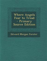 Where Angels Fear to Tread - Primary Source Edition