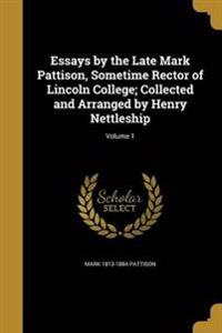 ESSAYS BY THE LATE MARK PATTIS