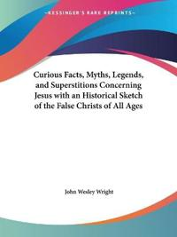 Curious Facts, Myths, Legends and Superstitions Concerning Jesus