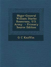 Major-General William Starke Rosecrans, U.S. Army - Primary Source Edition
