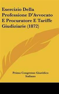 Esercizio Della Professione D'Avvocato E Procuratore E Tariffe Giudiziarie (1872)