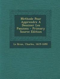 Methode Pour Apprendre a Dessiner Les Passions - Primary Source Edition