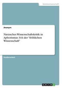 """Nietzsches Wissenschaftskritik in Aphorismus 344 der """"fröhlichen Wissenschaft"""""""