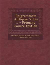 Epigrammata Antiqvae Vrbis .. - Primary Source Edition
