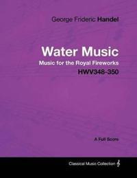 George Frideric Handel - Water Music - Music for the Royal Fireworks - HWV348-350 - A Full Score