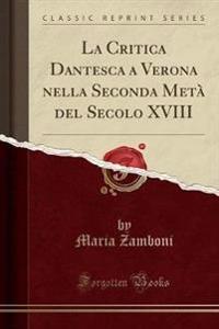 La Critica Dantesca a Verona nella Seconda Metà del Secolo XVIII (Classic Reprint)