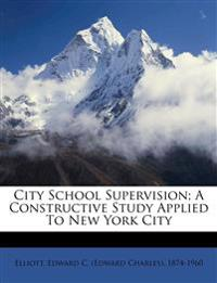 City School Supervision; A Constructive Study Applied To New York City