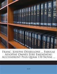 Franc. Josephi Desbillons ... Fabulae Aesopiae Omnes Fere Emendatae: Accesserunt Plus Quam 170 Novae ...