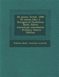 De anima. Greek. 1896 De anima libri 3. Recognovit Guilelmus Biehl. Editio stereotype emendatior  - Primary Source Edition