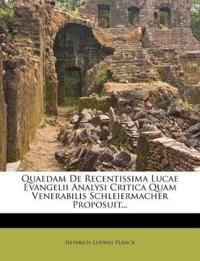 Quaedam De Recentissima Lucae Evangelii Analysi Critica Quam Venerabilis Schleiermacher Proposuit...