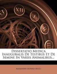 Dissertatio Medica Inauguralis De Testibus Et De Semine In Variis Animalibus...