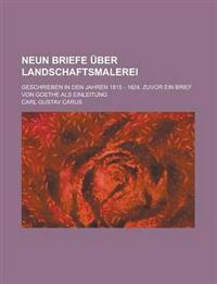 Neun Briefe Uber Landschaftsmalerei; Geschrieben in Den Jahren 1815 - 1824. Zuvor Ein Brief Von Goethe ALS Einleitung