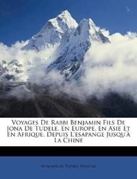 Voyages De Rabbi Benjamin Fils De Jona De Tudele, En Europe, En Asie Et En Afrique, Depuis L'esapange Jusqu'à La Chine