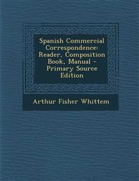 Spanish Commercial Correspondence: Reader, Composition Book, Manual - Primary Source Edition