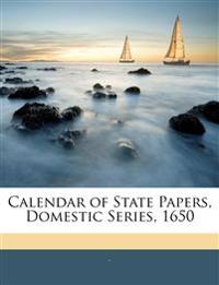 Calendar of State Papers, Domestic Series, 1650