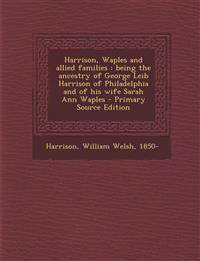 Harrison, Waples and allied families : being the ancestry of George Leib Harrison of Philadelphia and of his wife Sarah Ann Waples