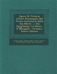 Opere Di Vittorio Alfieri Ristampate Nel Primo Centenorio Della Sua Morte ...: Gli Epigrammi, Le Satire, Il Misogallo - Primary Source Edition