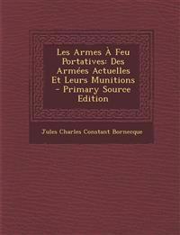 Les Armes a Feu Portatives: Des Armees Actuelles Et Leurs Munitions - Primary Source Edition