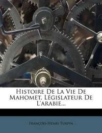 Histoire De La Vie De Mahomet, Législateur De L'arabie...