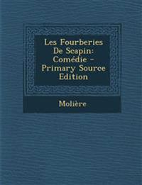 Les Fourberies de Scapin: Comedie - Primary Source Edition