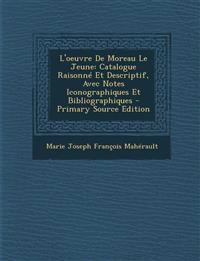 L'Oeuvre de Moreau Le Jeune: Catalogue Raisonne Et Descriptif, Avec Notes Iconographiques Et Bibliographiques - Primary Source Edition