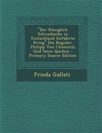 """""""Der Königlich Schwedische in Teutschland Geführte Krieg"""" Des Bogislav Philipp Von Chemnitz Und Seine Quellen - Primary Source Edition"""