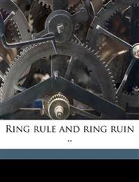 Ring rule and ring ruin ..