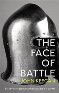 Face of battle - a study of agincourt, waterloo and the somme
