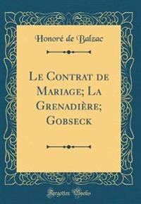 Le Contrat de Mariage; La Grenadière; Gobseck (Classic Reprint)