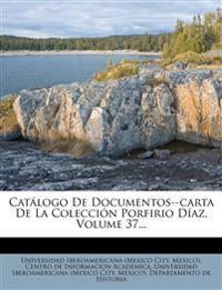 Catálogo De Documentos--carta De La Colección Porfirio Díaz, Volume 37...
