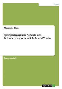 Sportpadagogische Aspekte Des Behindertensports in Schule Und Verein