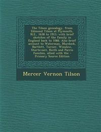 The Tilson Genealogy, from Edmond Tilson at Plymouth, N.E., 1638 to 1911; With Brief Sketches of the Family in England Back to 1066. Also Brief Accoun