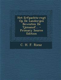 Het Erfpachts-Regt Op de Landerijen Bewesten de Tjimanof... - Primary Source Edition