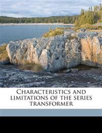 Characteristics and limitations of the series transformer